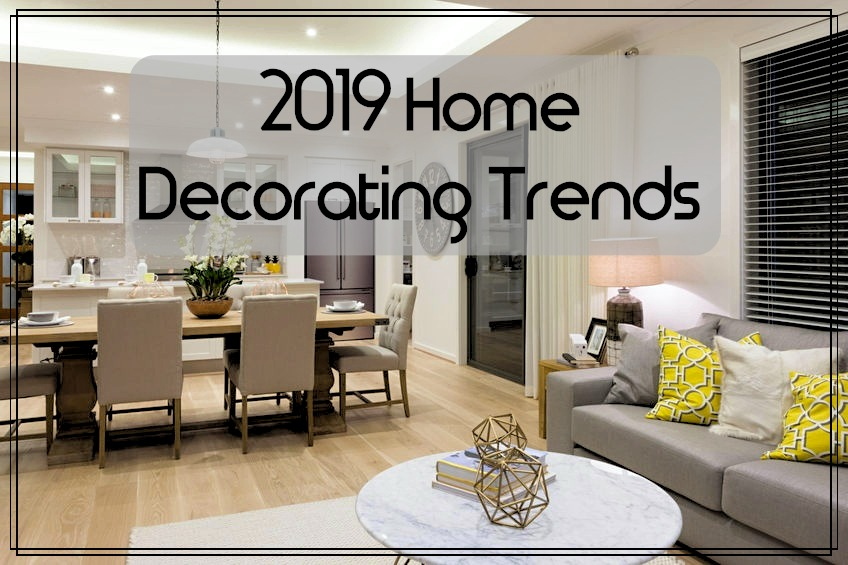 Home Decorating Trends For 2019