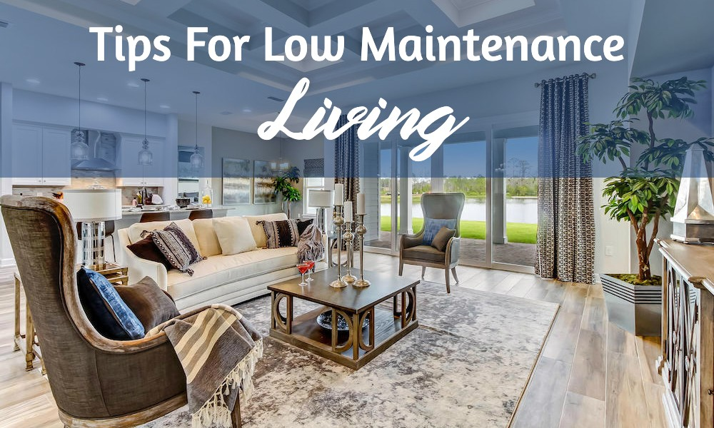 Tips For Low Maintenance Living
