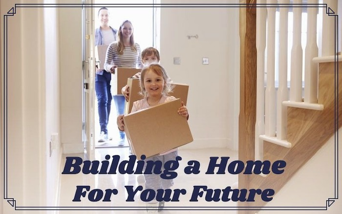 building a home for your future